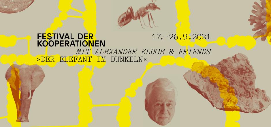 Festival der Kooperationen mit Alexander Kluge & friends »Der Elefant im Dunkeln«